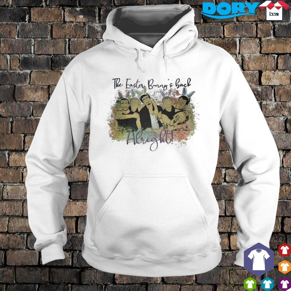 The easter bunny's back Alright Backstreet Boys s hoodie