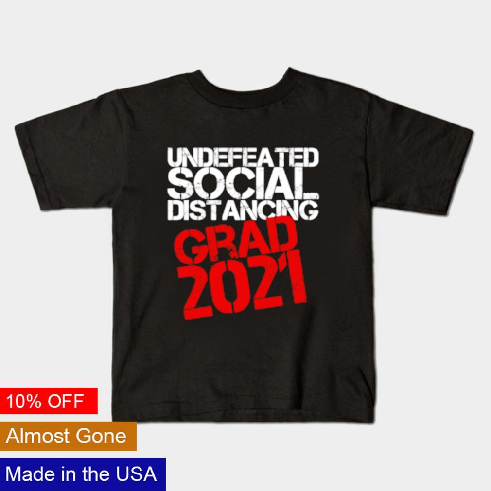 Undefeated social distancing grad 2021 shirt