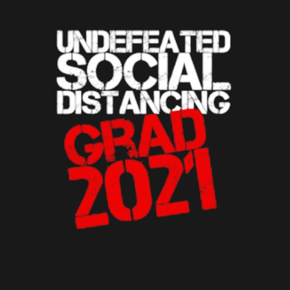 Undefeated social distancing grad 2021 s t-shirt