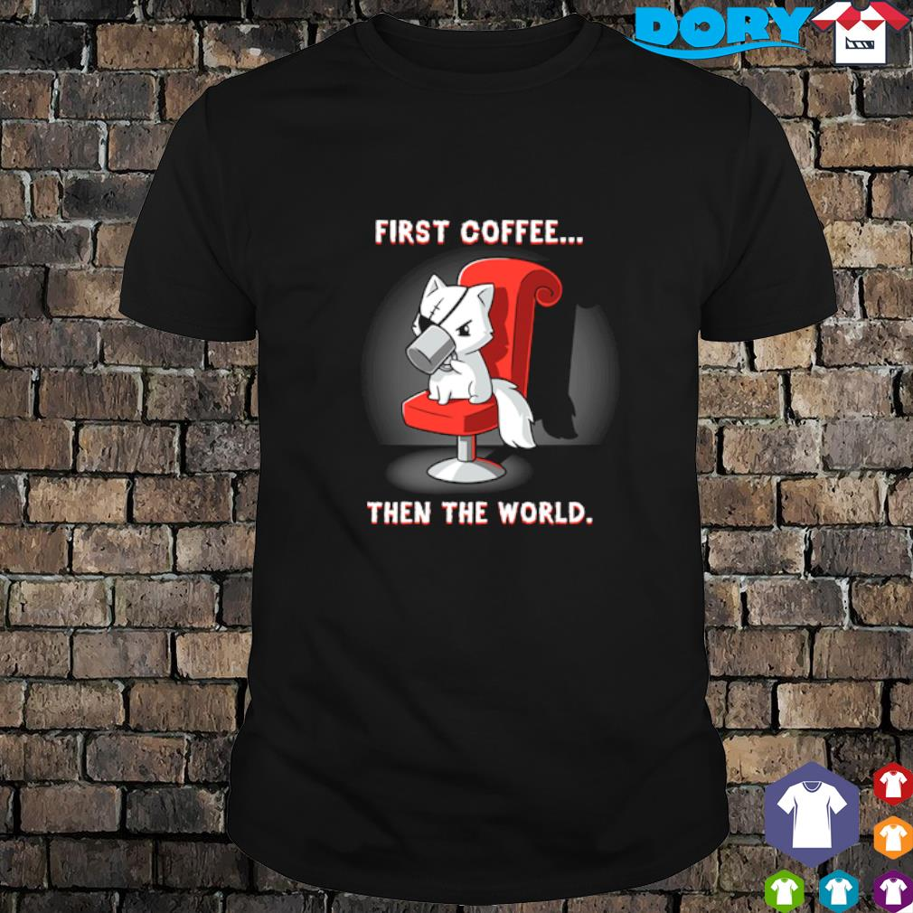 Fox first coffee then the world shirt