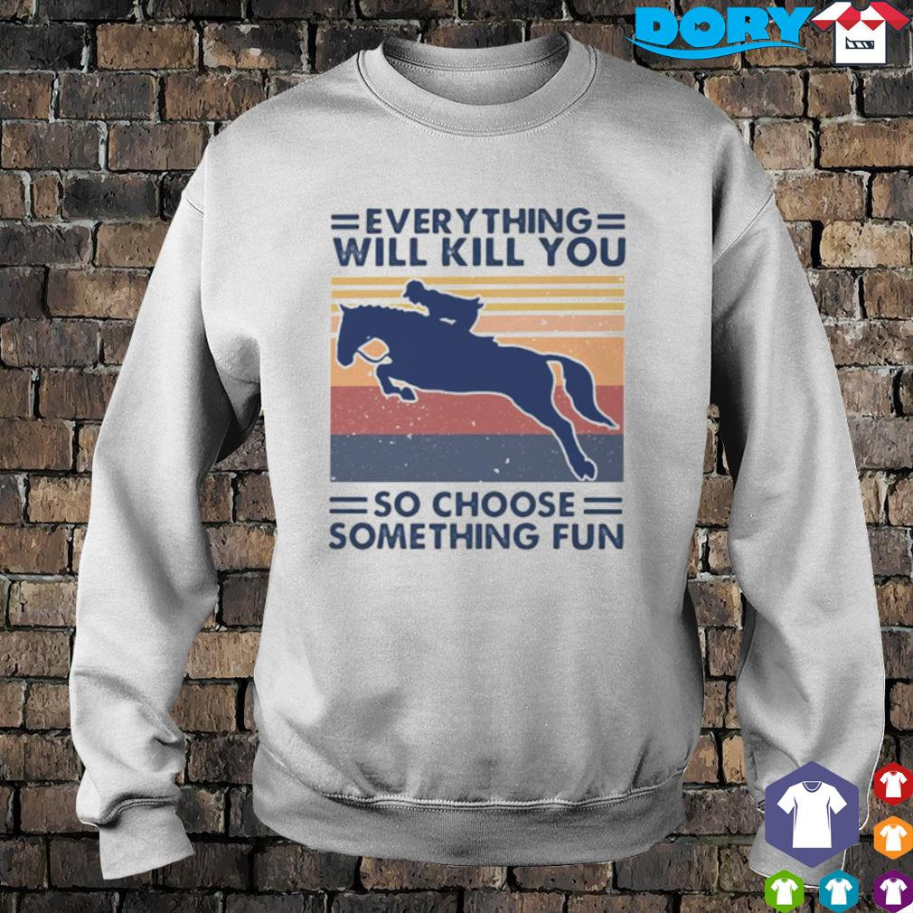 Horseriding everything will kill you so choose something fun vintage s 4