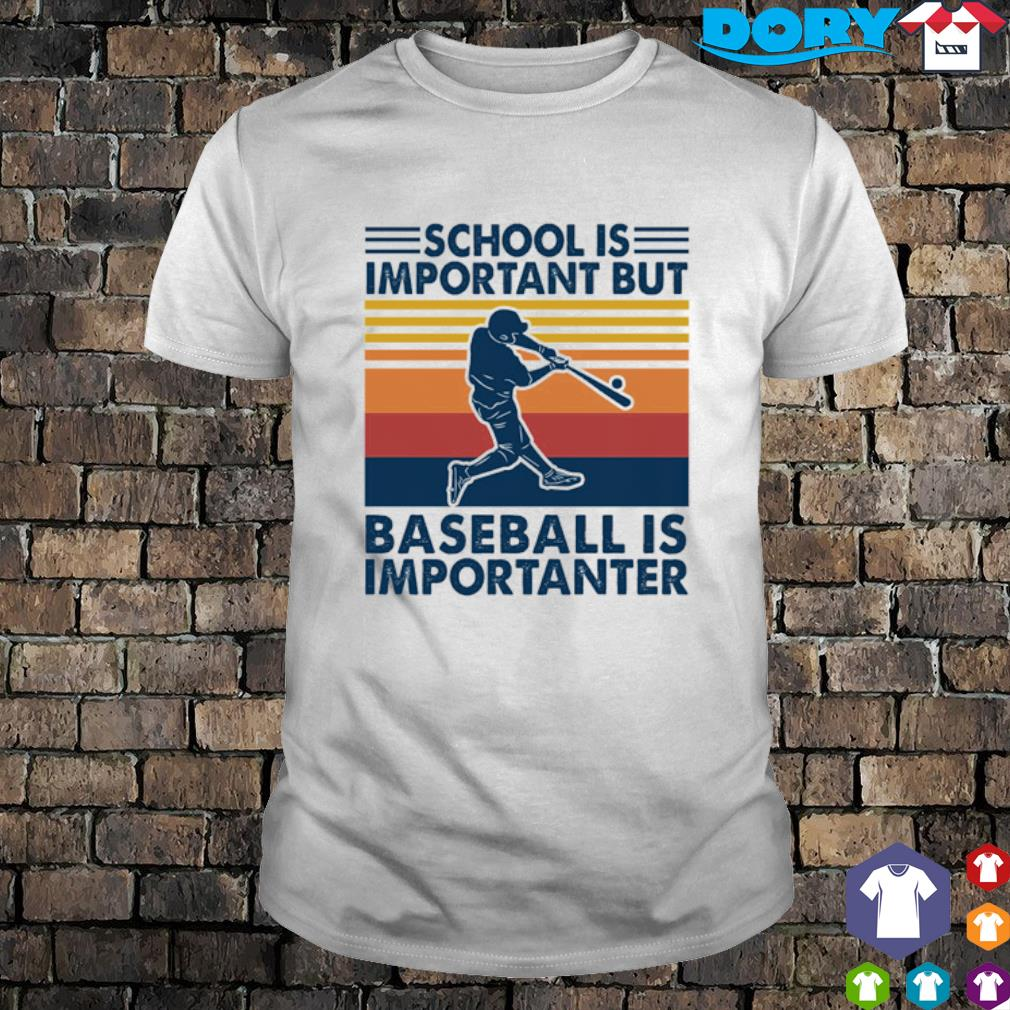 School is important but baseball is importanter vintage shirt
