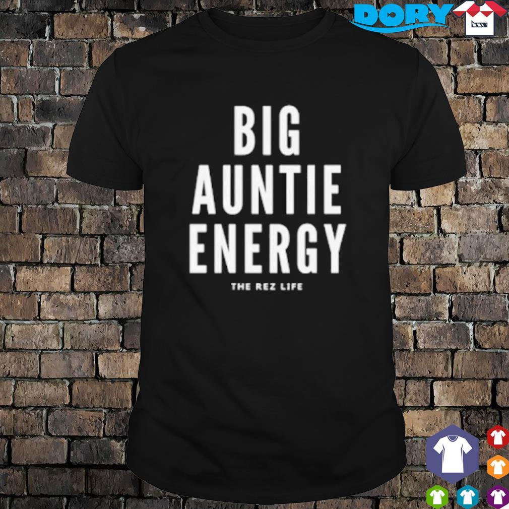 Big Auntie energy the rez life shirt