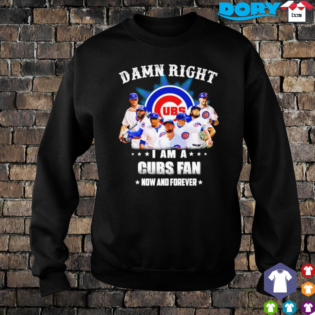 Damn right I am a Cubs fan now and forever s sweater