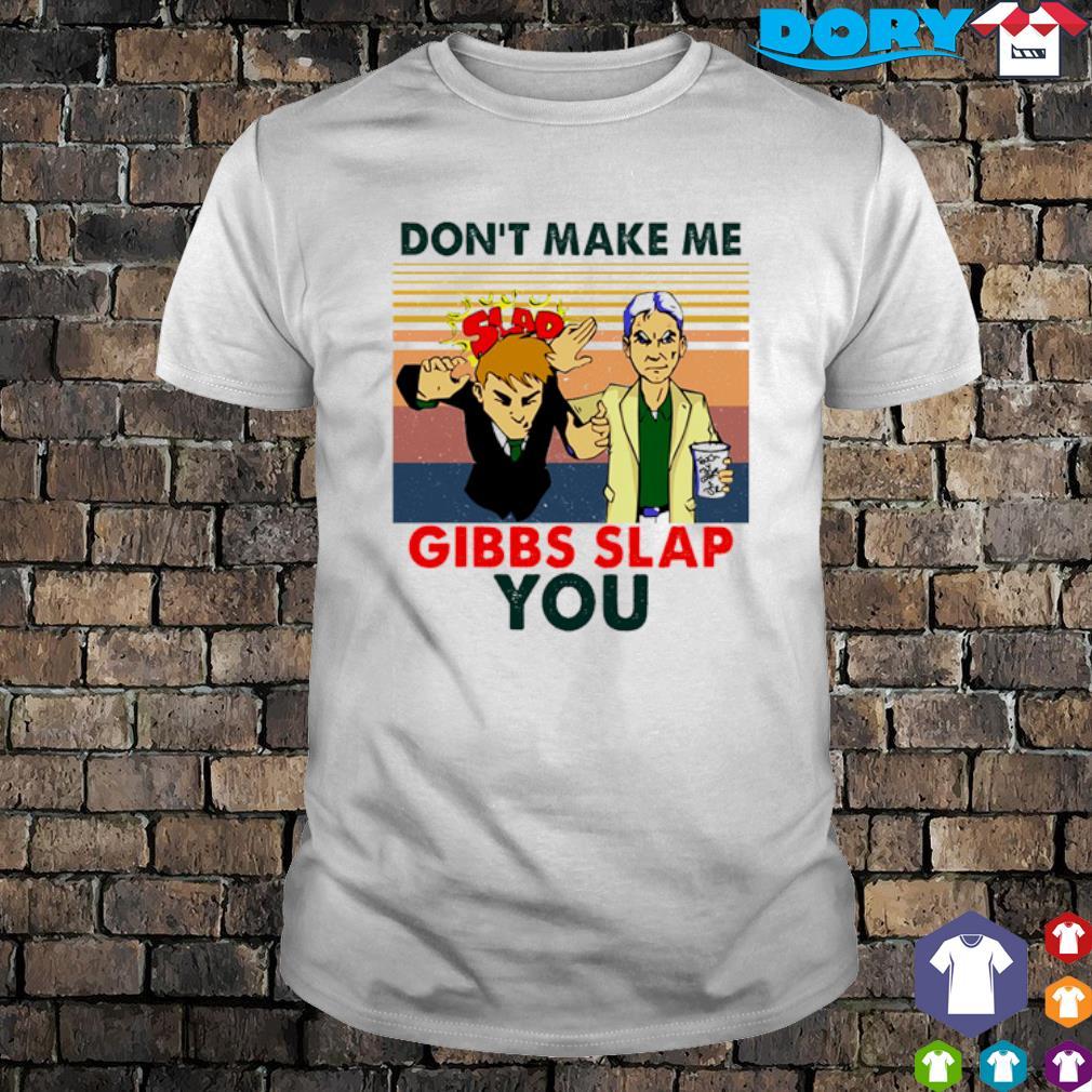 Don't make me Gibbs Slap you vintage shirt