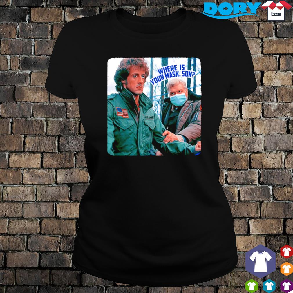 First Blood Where is your mask son s ladies tee