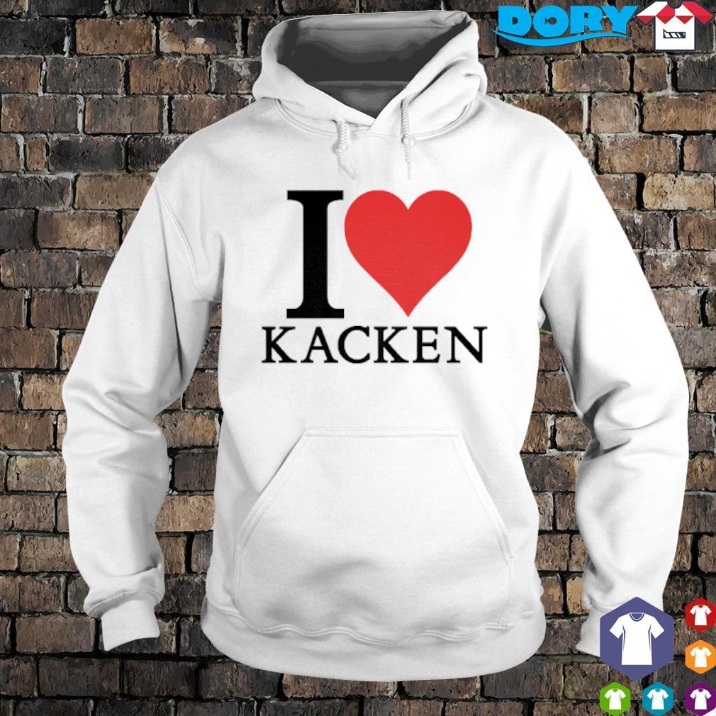 I love Kacken s hoodie