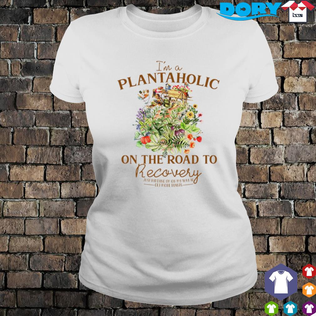 I'm a plantaholic on the road to recovery s ladies tee