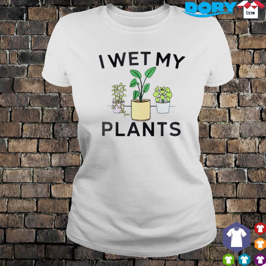 I wet my plants s ladies tee