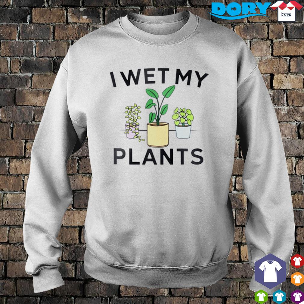 I wet my plants s sweater