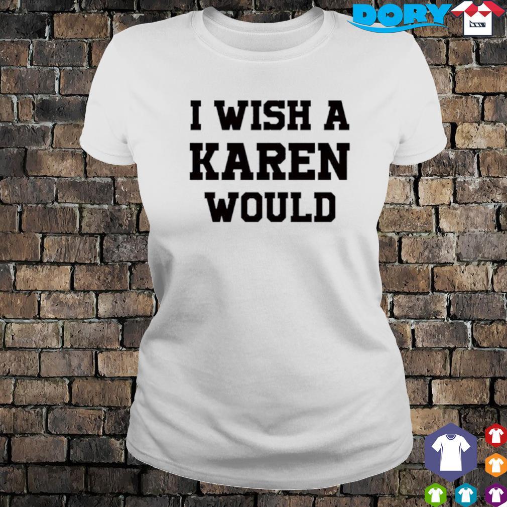 I wish a Karen would s ladies tee