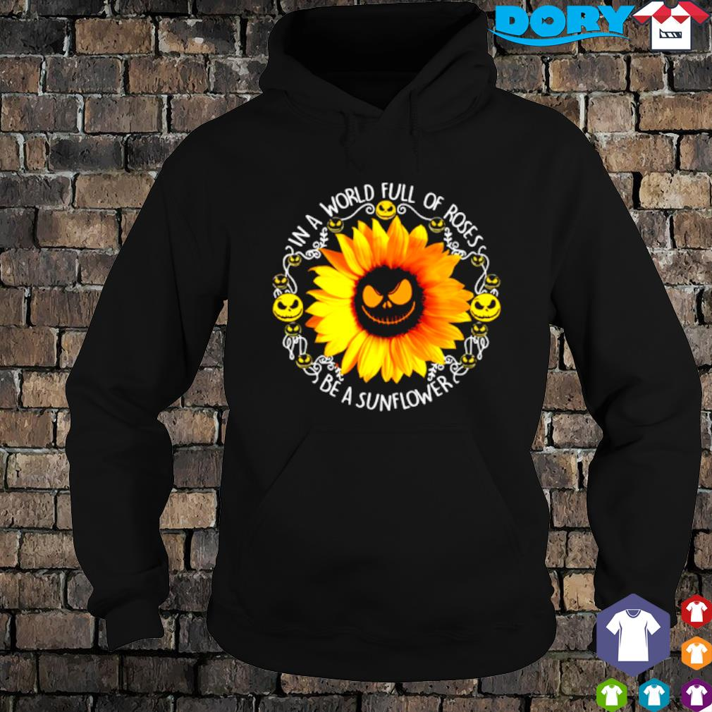 Jack Skellington in a world full of roses be a sunflower s hoodie