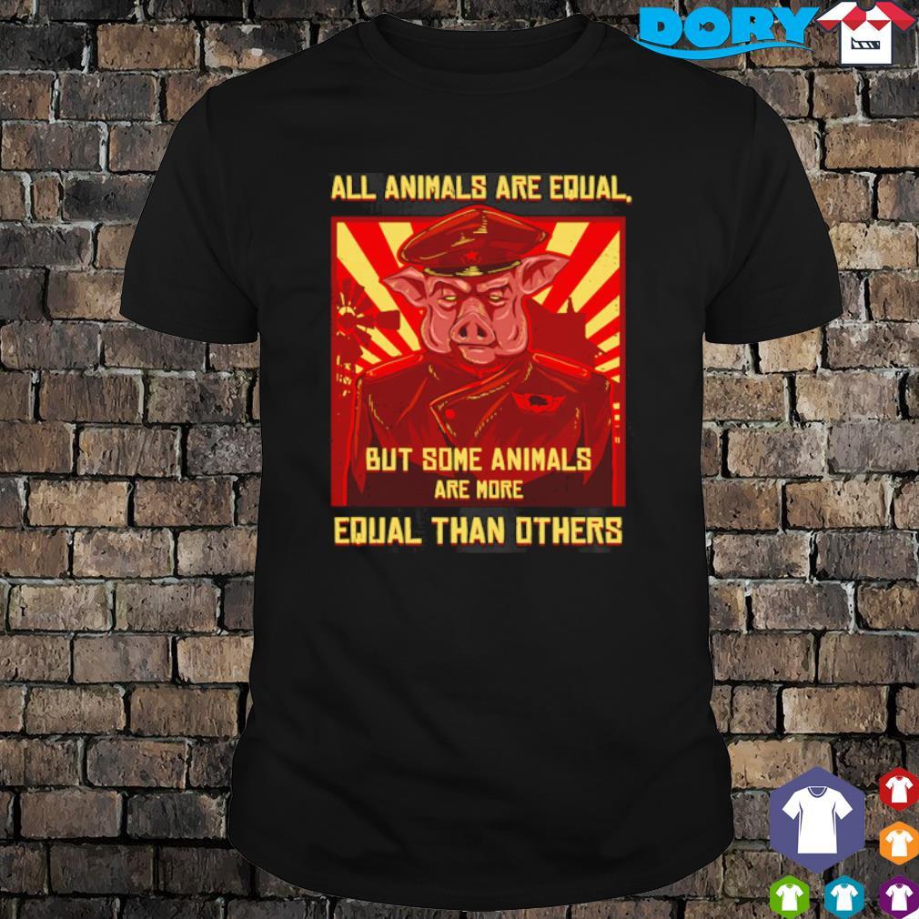 Pig all animals are equal but some animals are more equal than others shirt