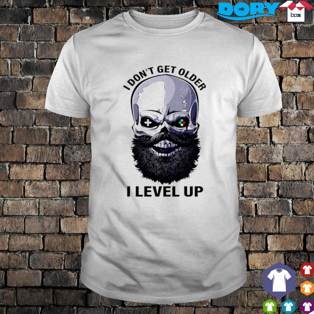 Skull I don't' get older I level up shirt