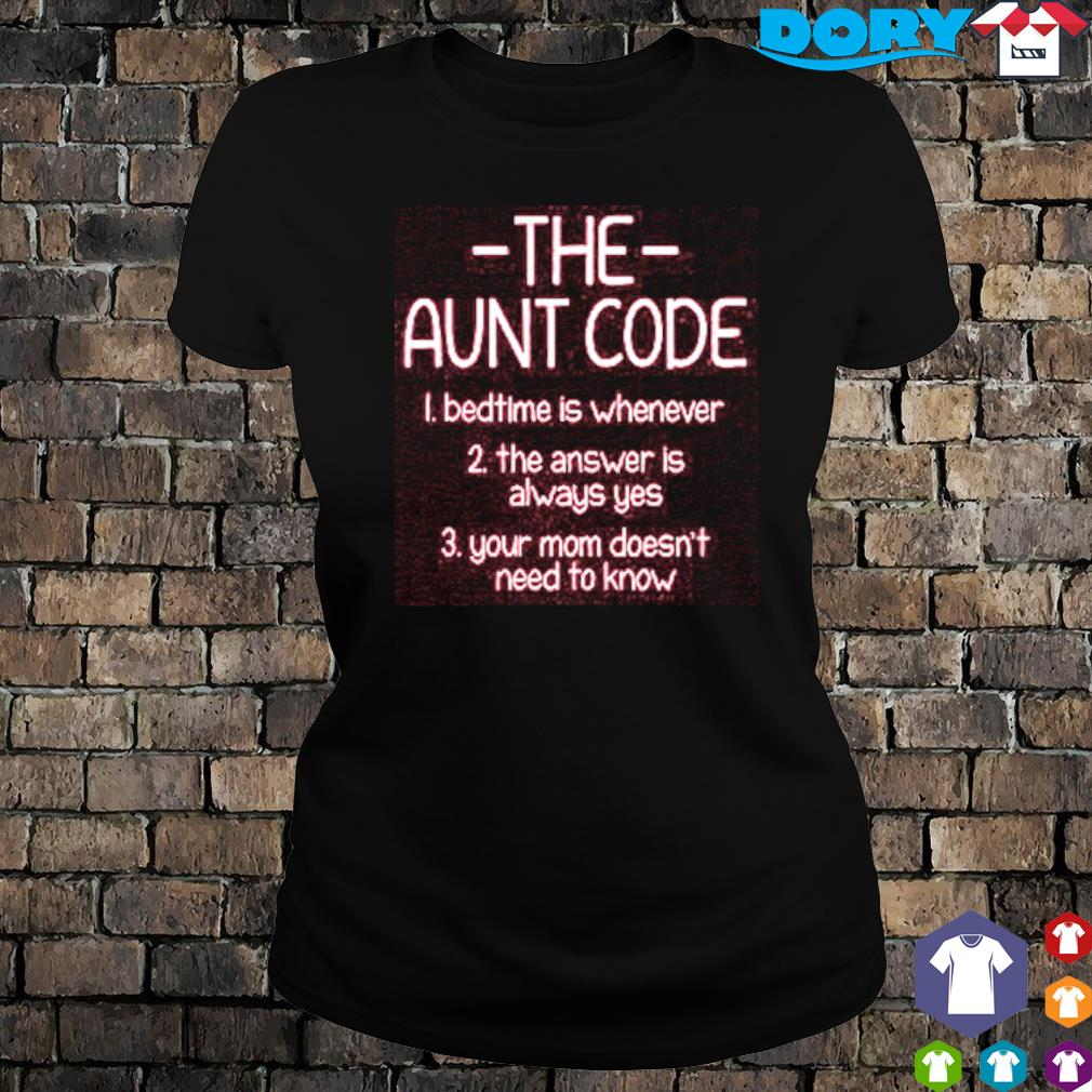 The Aunt code bedtime is whenever the answer is always yes s ladies tee