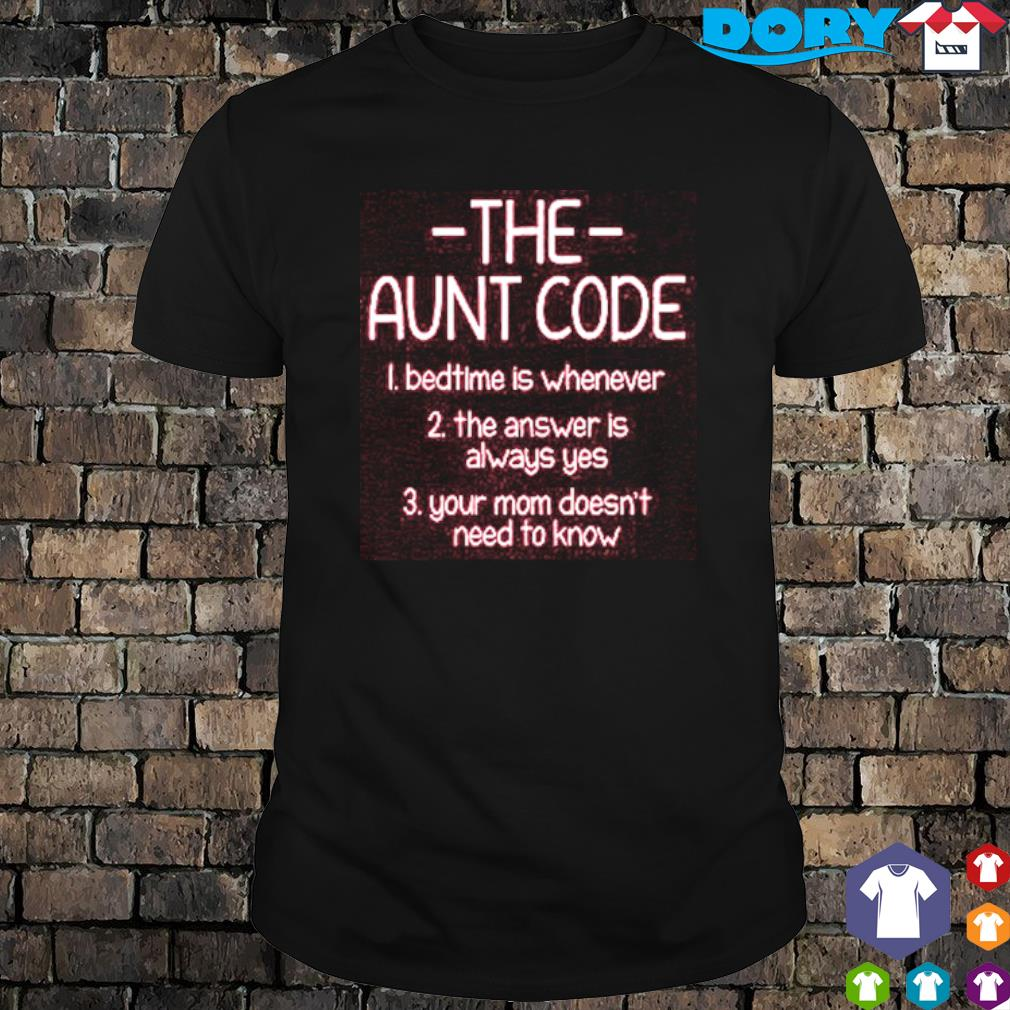 The Aunt code bedtime is whenever the answer is always yes shirt
