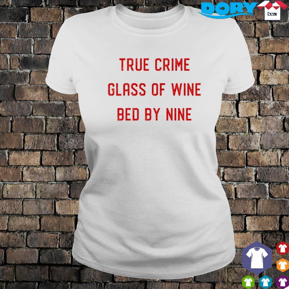 True Crime Glass Of Wine Bed By Nine ladies tee