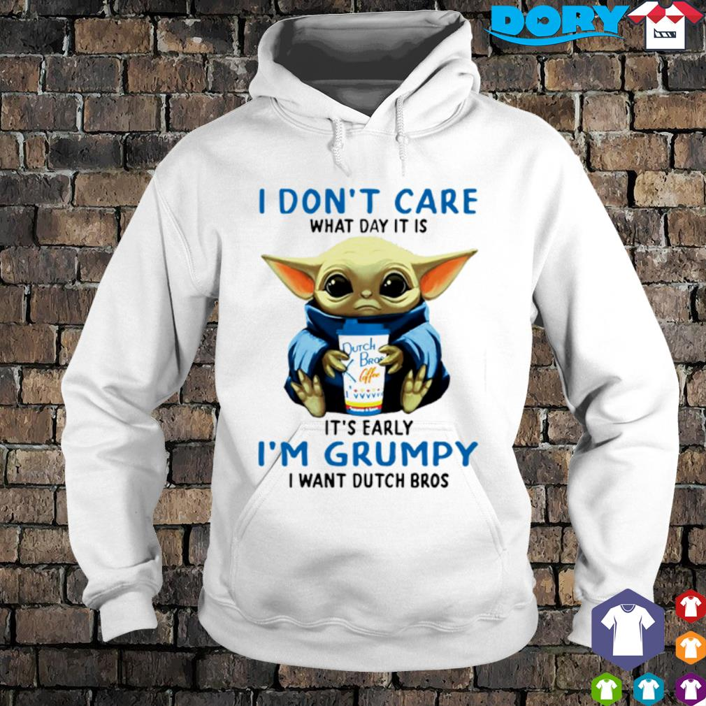 Baby Yoda I don't care what day it is early I'm grumpy I want Dutch Bros s hoodie