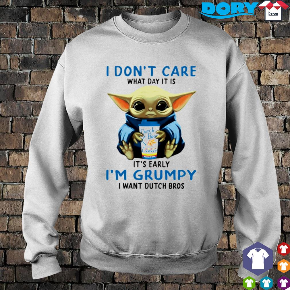 Baby Yoda I don't care what day it is early I'm grumpy I want Dutch Bros s sweater