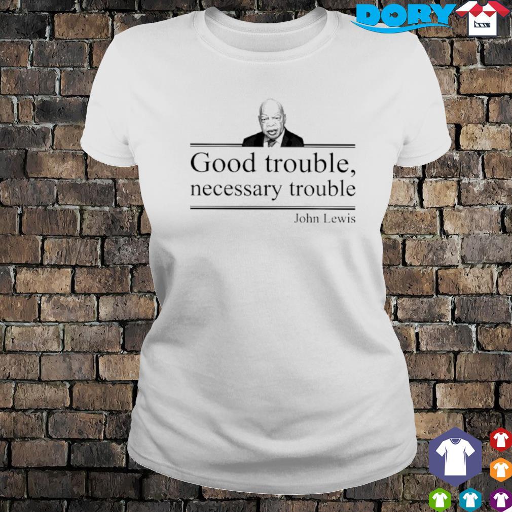 John Lewis good trouble necessary trouble s ladies tee