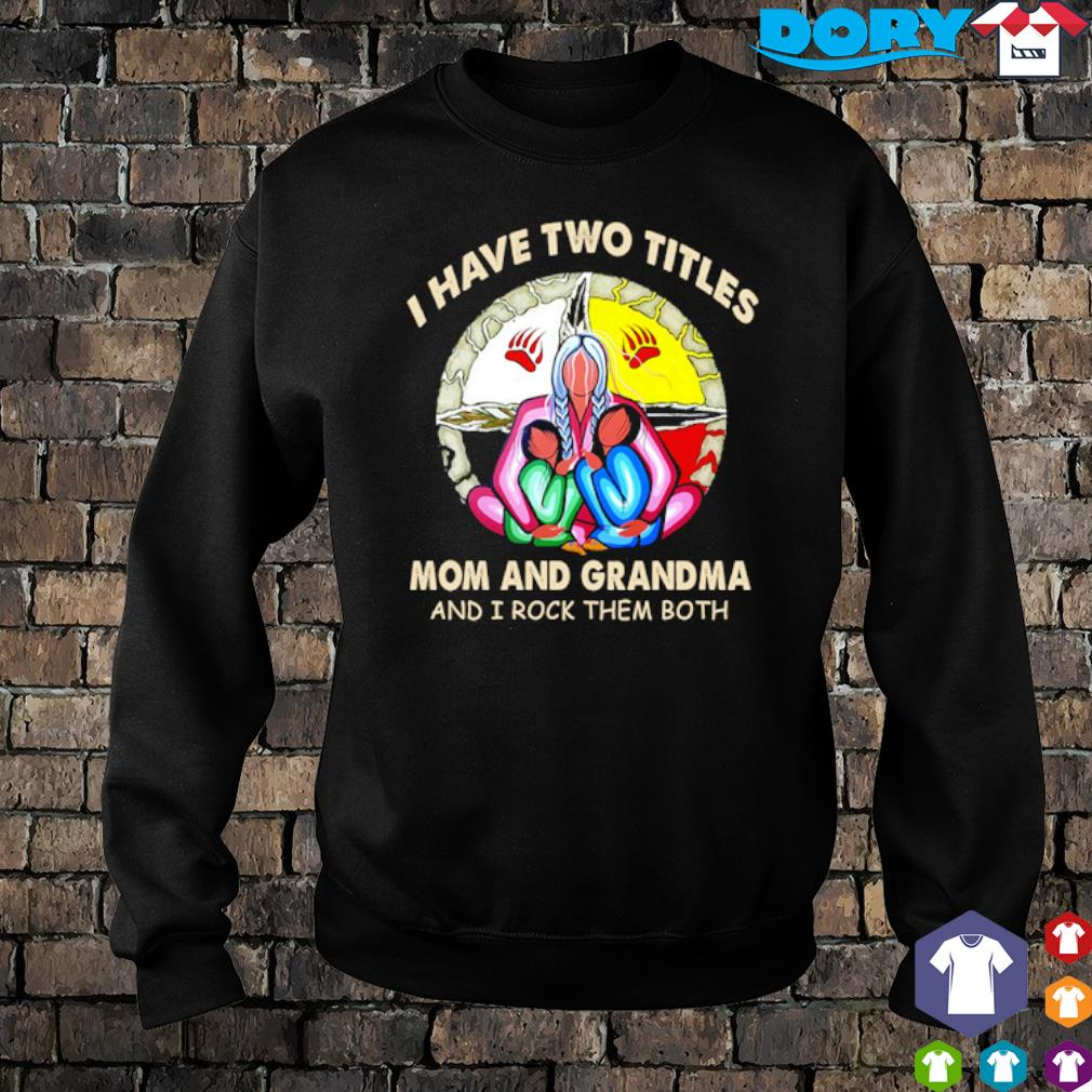 Native American I have two titles Mom and Grandma and I rock them both s sweater