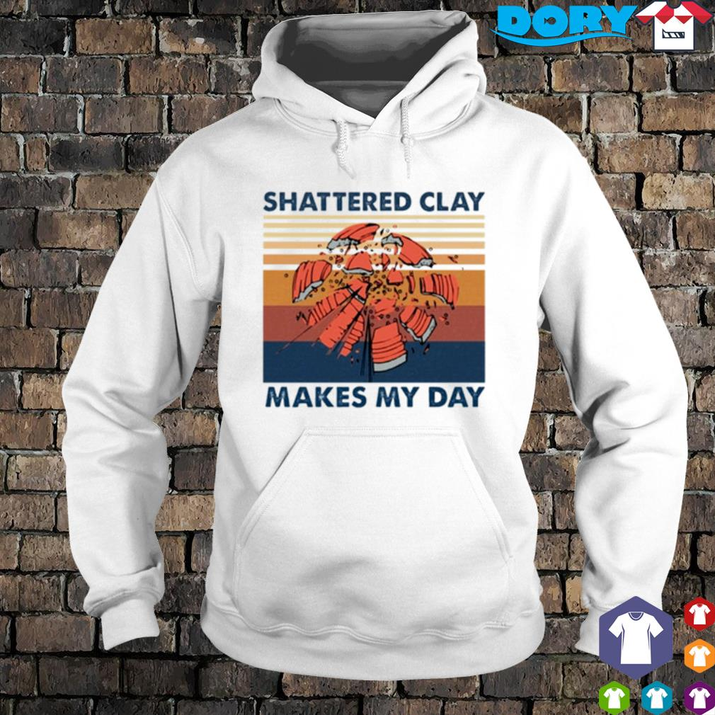 Shattered clay makes my day vintage s hoodie