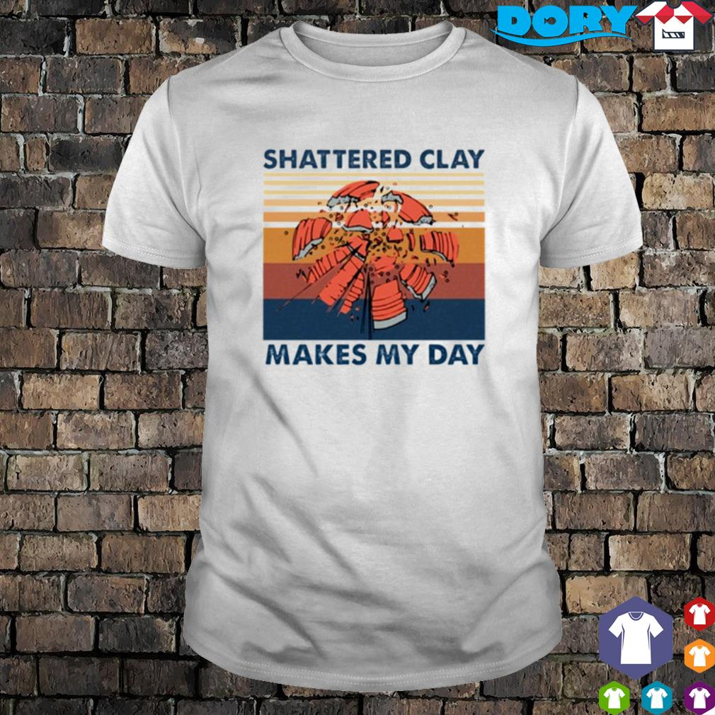 Shattered clay makes my day vintage shirt
