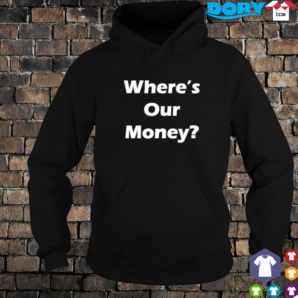 Where_s our money s hoodie