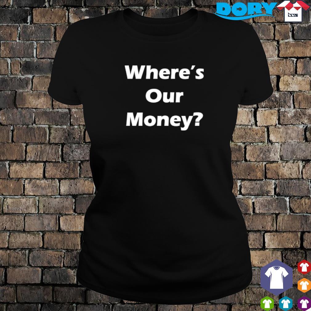 Where_s our money s ladies tee