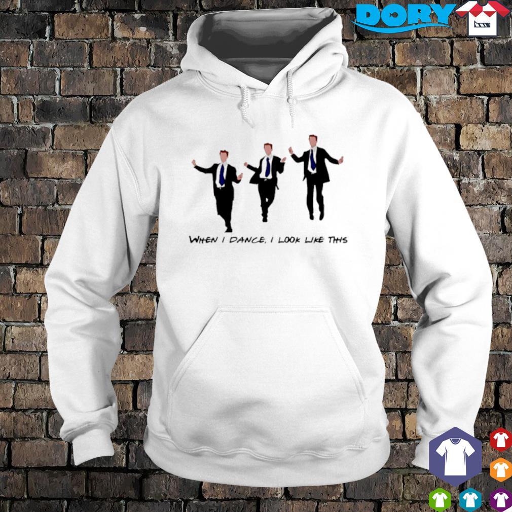 Chandler Bing when I dance I look like this s hoodie
