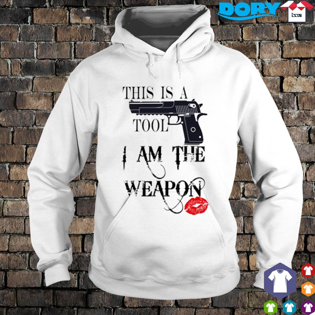 Gun this is a tool I am the weapon s hoodie