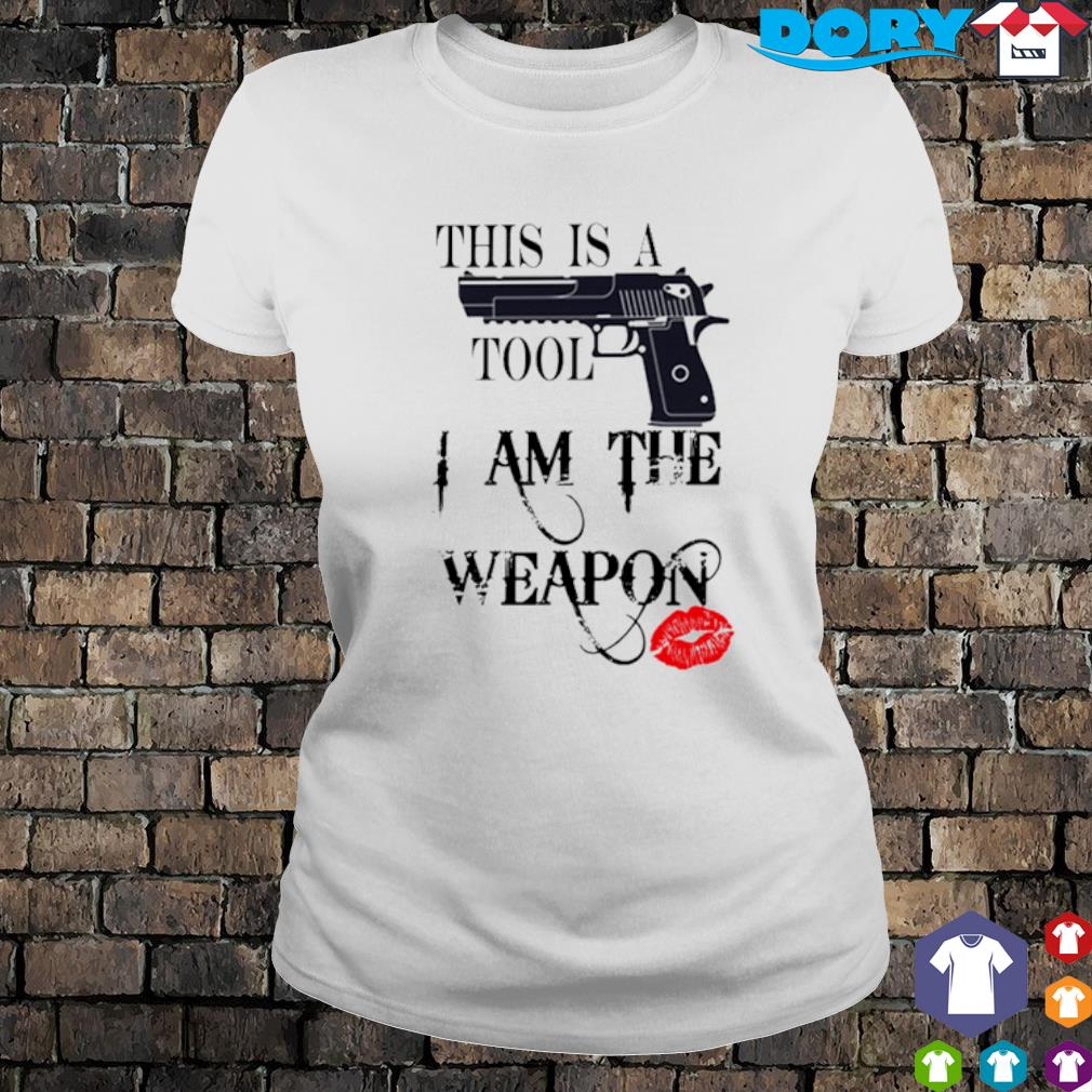 Gun this is a tool I am the weapon s ladies tee