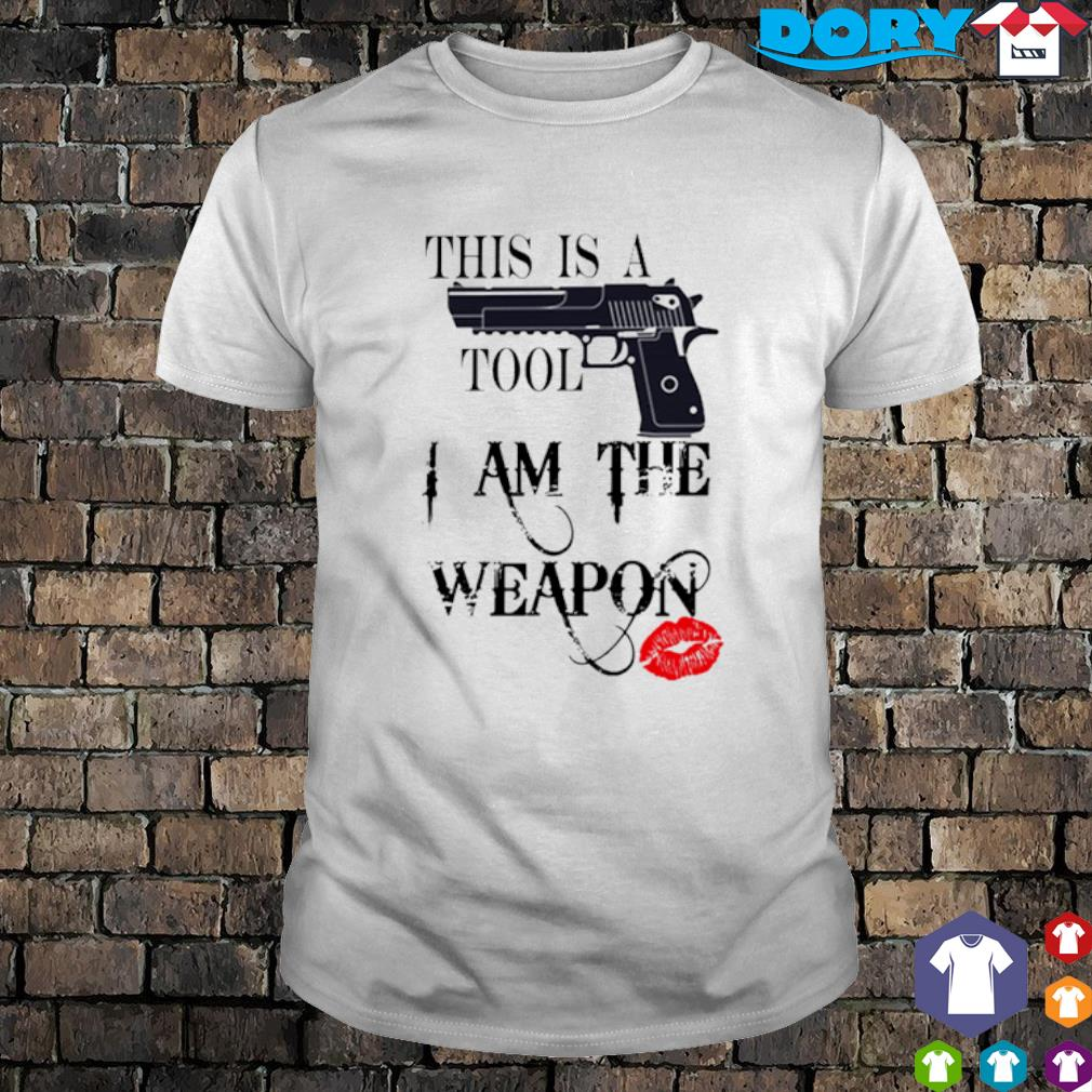 Gun this is a tool I am the weapon shirt