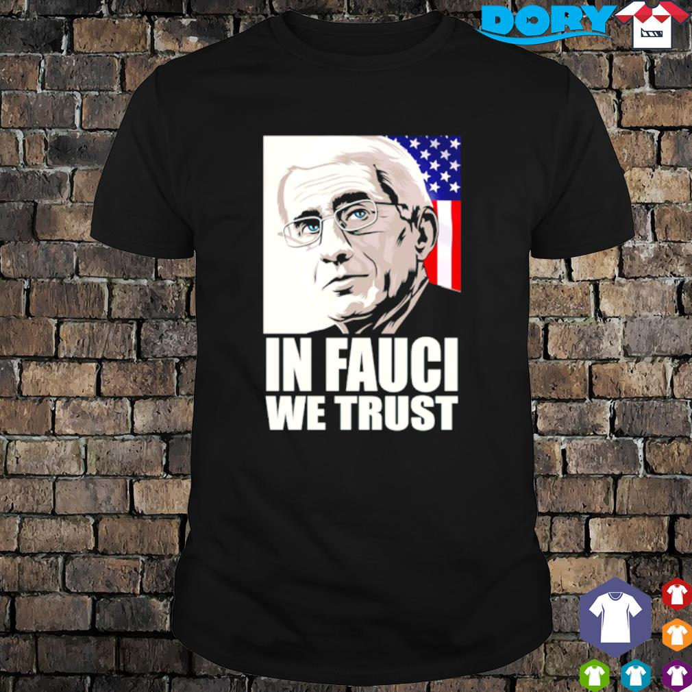American flag in Fauci we trust Anthony Fauci shirt