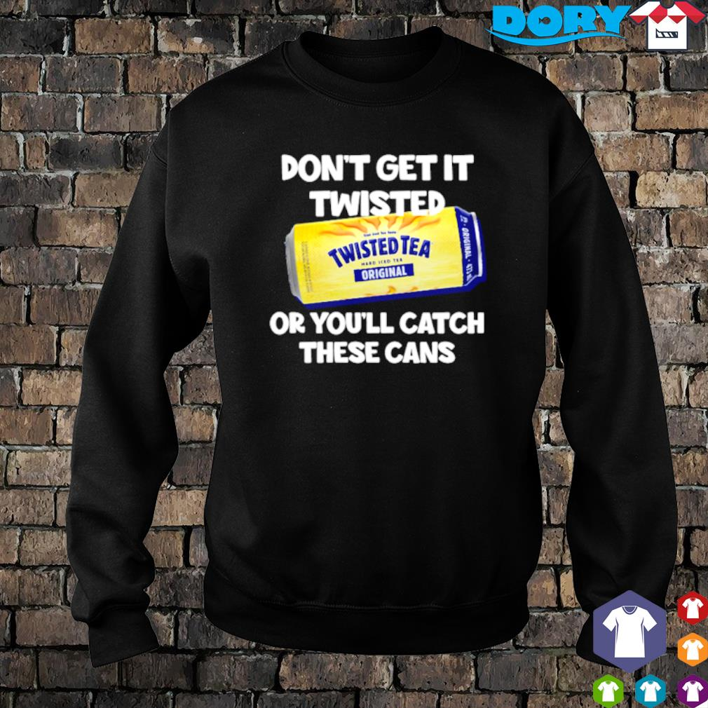 Don't get it Twisted Tea or you'll catch these cans s sweater