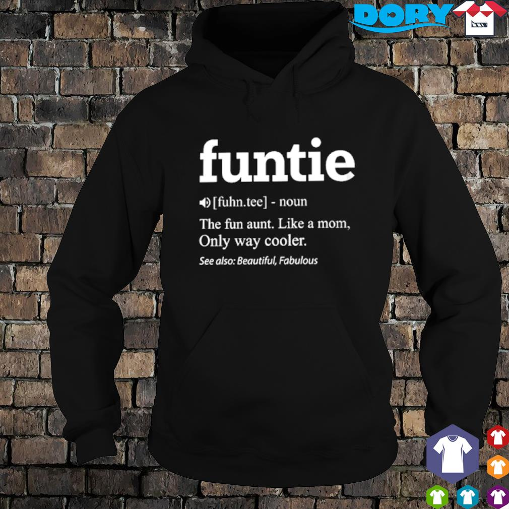 Funtie definition meaning the fun aunt like a Mom s hoodie