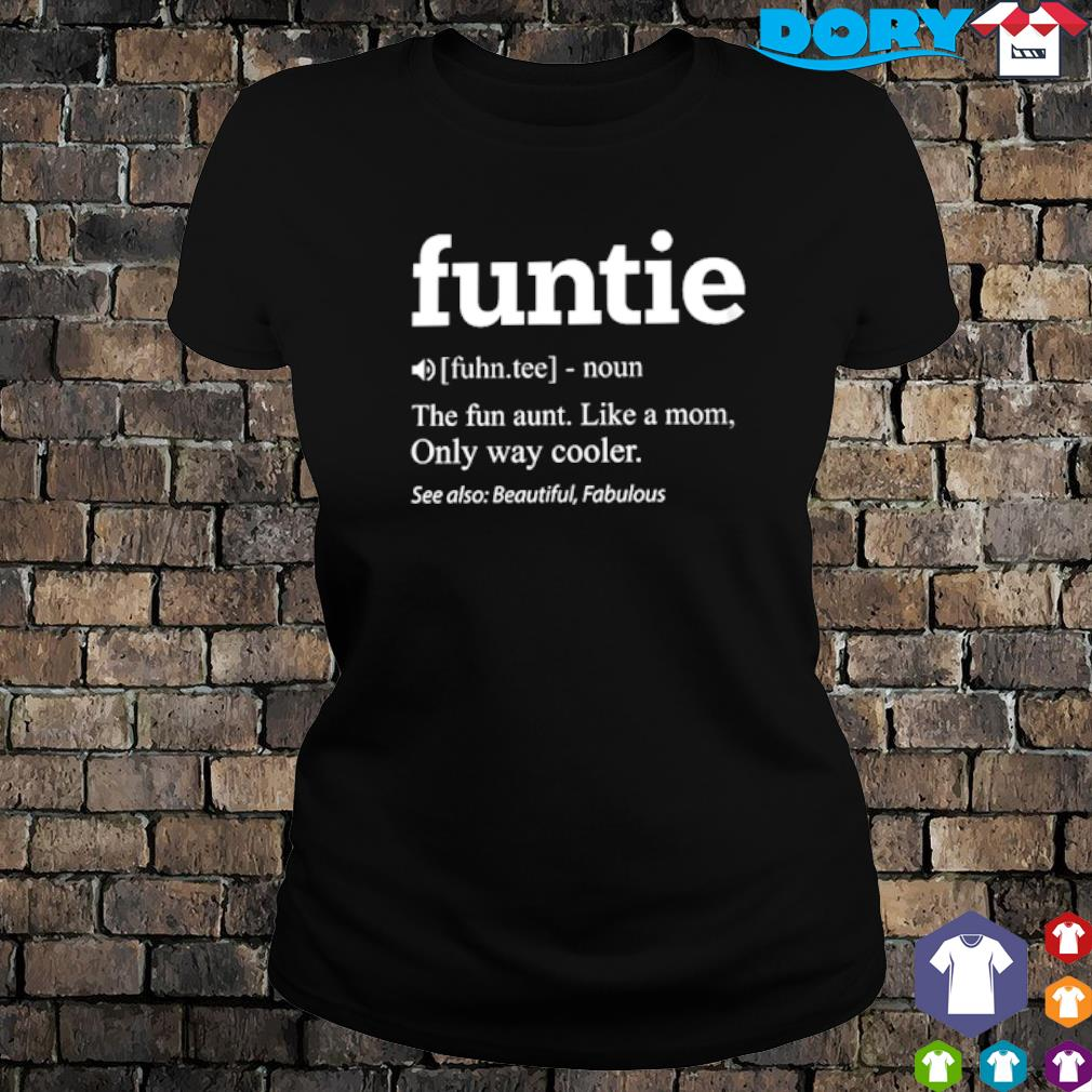 Funtie definition meaning the fun aunt like a Mom s ladies tee