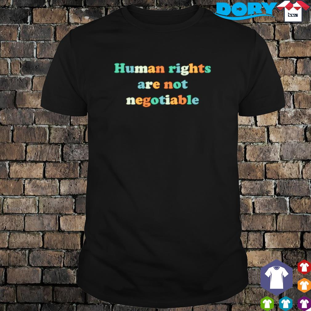 Human rights are not negotiable shirt