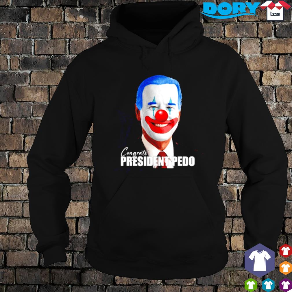 Joe Biden clown congrats president pedo s hoodie