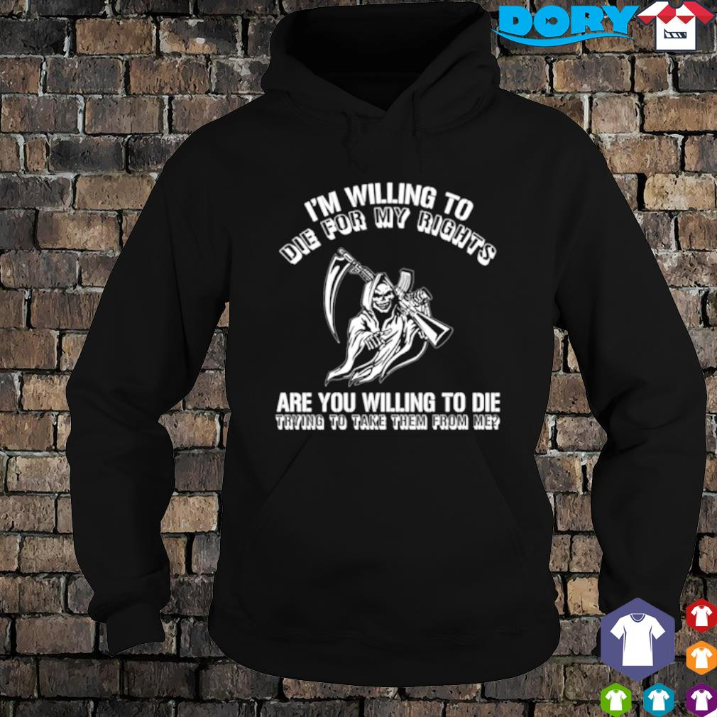 Skeleton I'm willing to die for my rights are you willing to die s hoodie
