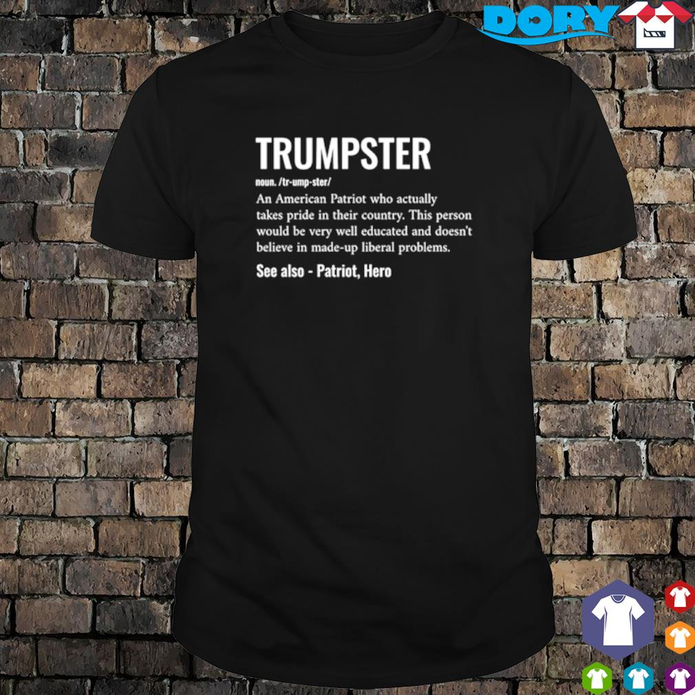 Trumpster definition meaning an American Patriot who actually takes pride shirt