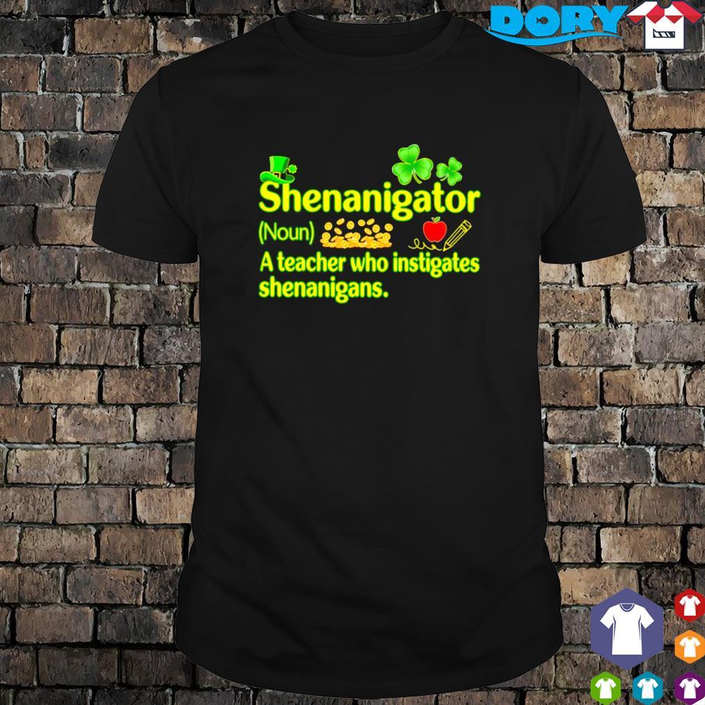 Shenanigator a teacher who instigates shenanigans St Patrick's day shirt