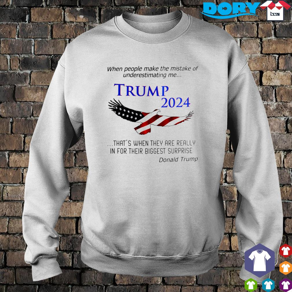 When people make the mistake of underestimating me Trump 2024 s sweater