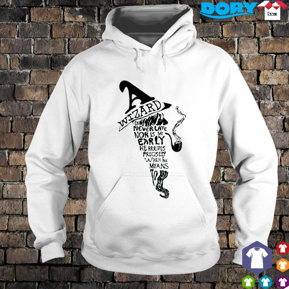 Wizard is never late nor is he early he arrives s hoodie