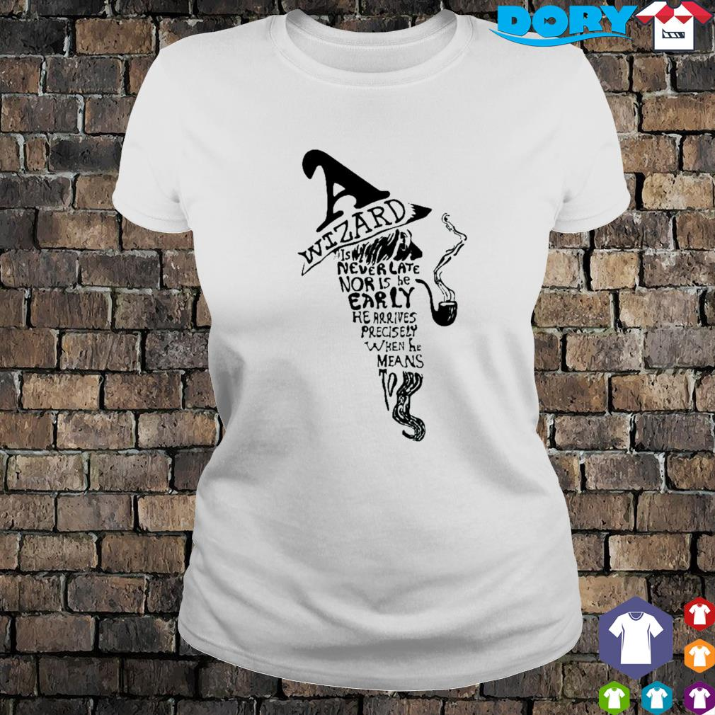 Wizard is never late nor is he early he arrives s ladies tee